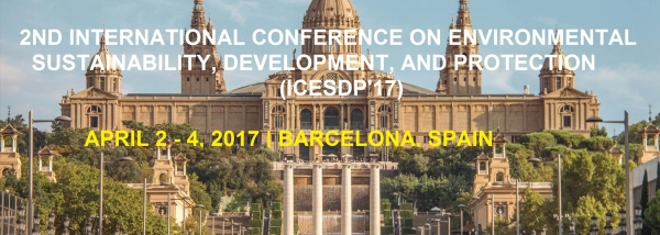 2ND INTERNATIONAL CONFERENCE ON ENVIRONMENTAL SUSTAINABILITY, DEVELOPMENT, AND PROTECTION (ICESDP'17) APRIL 2 - 4, 2017 | BARCELONA, SPAIN